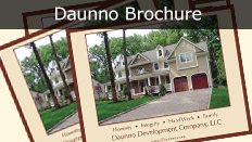 Please see Daunno's corporate brochure. This includes narrative on our company as well as photos of new home construction and renovation.